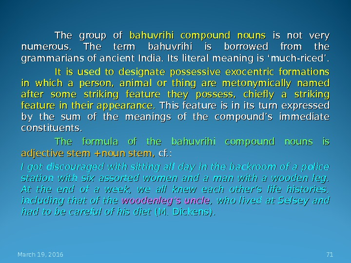 The group of bahuvrihi compound nouns is not very numerous.  The term bahuvrihi is borrowed