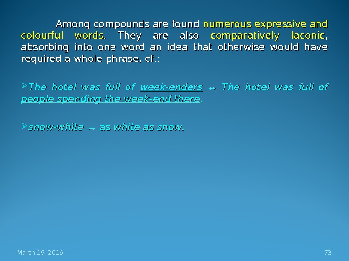 Among compounds are found numerous expressive and colourful words.  They are also comparatively laconic ,