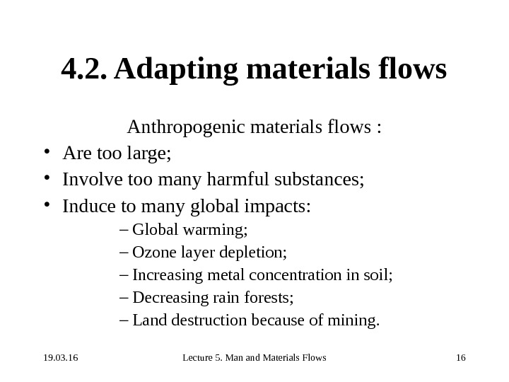 19. 03. 16 Lecture 5. Man and Materials Flows 164. 2. Adapting materials flows Anthropogenic materials