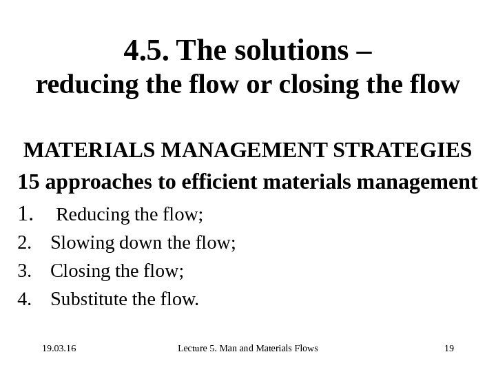 19. 03. 16 Lecture 5. Man and Materials Flows 194. 5. The solutions – reducing the