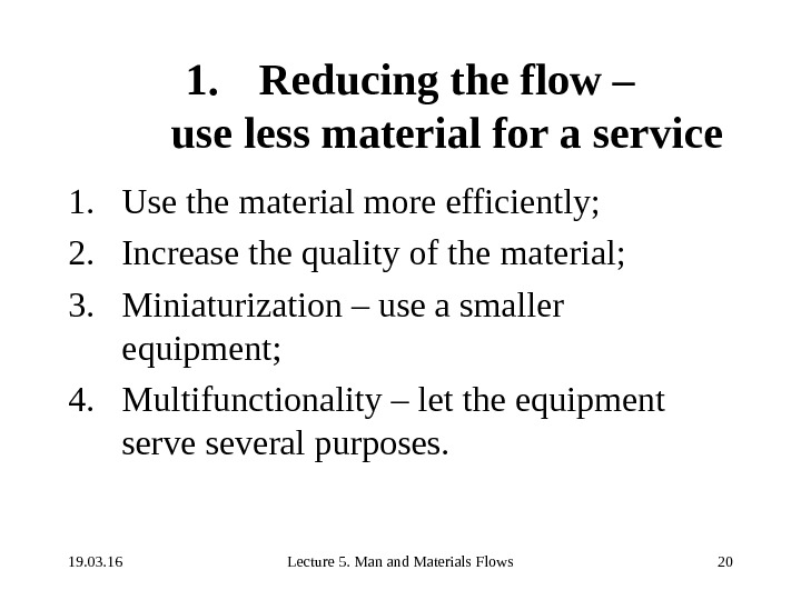 19. 03. 16 Lecture 5. Man and Materials Flows 201. Reducing the flow – use less