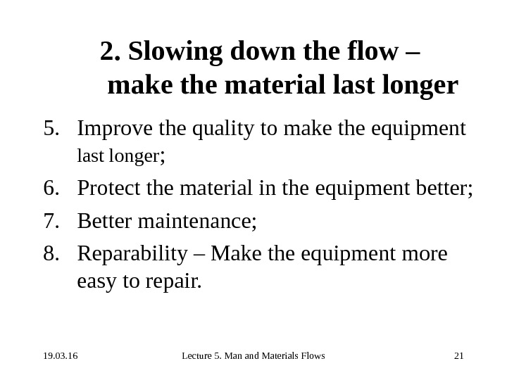 19. 03. 16 Lecture 5. Man and Materials Flows 212. Slowing down the flow – make