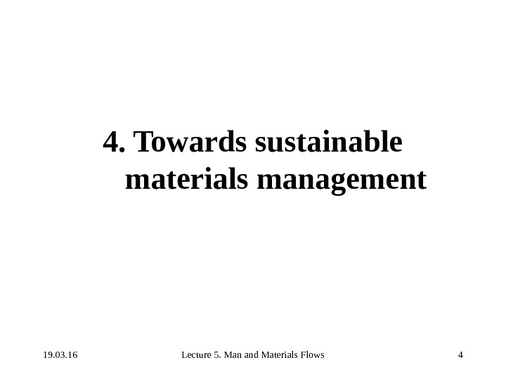 19. 03. 16 Lecture 5. Man and Materials Flows 44. Towards sustainable materials management