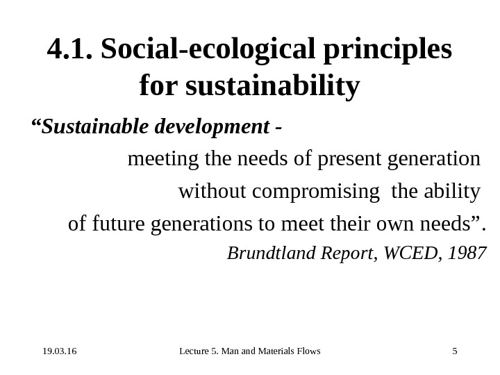 19. 03. 16 Lecture 5. Man and Materials Flows 54. 1. Social-ecological principles for sustainability ""