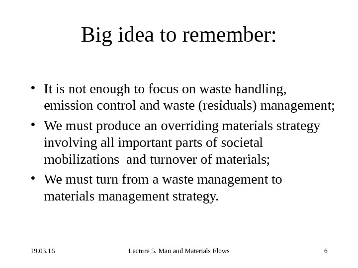 19. 03. 16 Lecture 5. Man and Materials Flows 6 Big idea to remember:  •