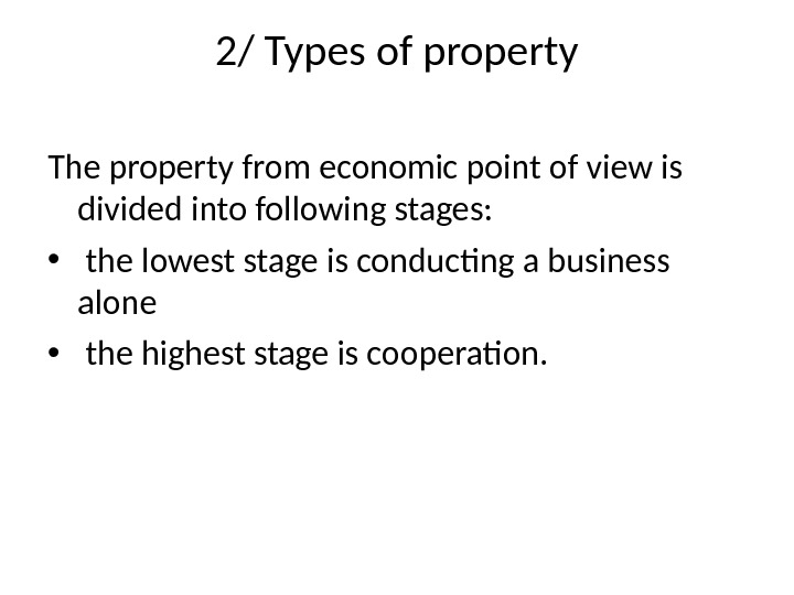 2/ Types of property The property from economic point of view is divided into following stages: