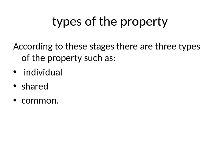 types of the property According to these stages there are three types of the property such