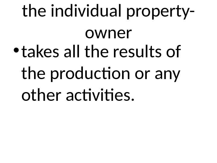 the individual property- owner • takes all the results of the production or any other activities.