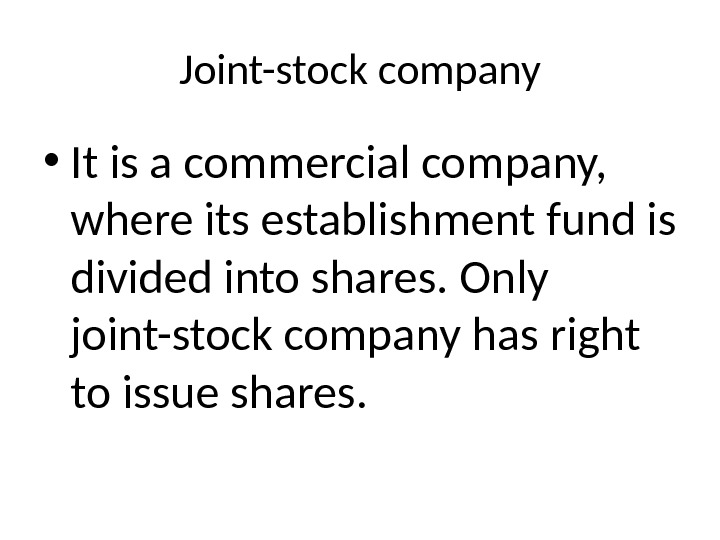 Joint-stock company • It is a commercial company,  where its establishment fund is divided into