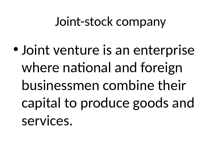 Joint-stock company • Joint venture is an enterprise where national and foreign businessmen combine their capital