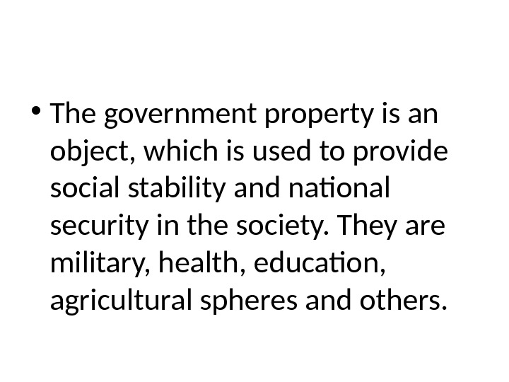 • The government property is an object, which is used to provide social stability and