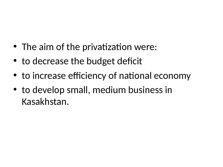 • The aim of the privatization were:  • to decrease the budget deficit