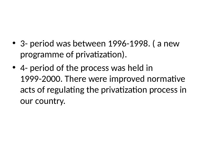 • 3 - period was between 1996 -1998. ( a new programme of privatization).