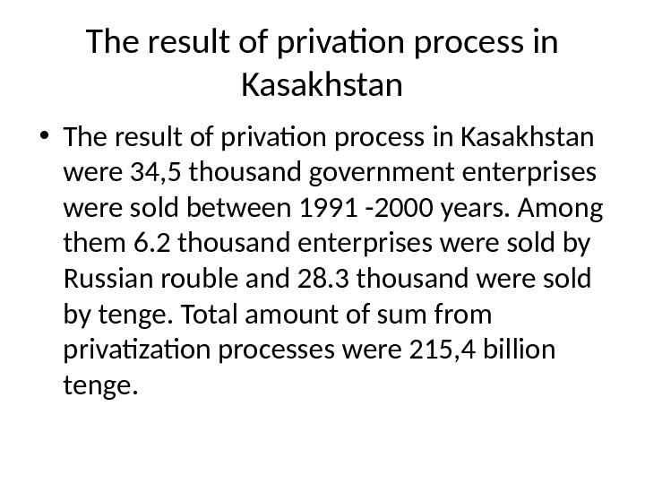 The result of privation process in Kasakhstan • The result of privation process in Kasakhstan were