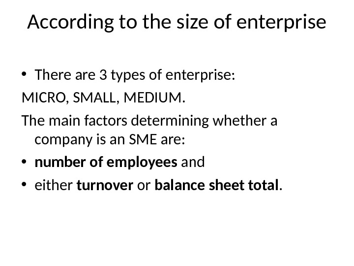 According to the size of enterprise • There are 3 types of enterprise: MICRO, SMALL, MEDIUM.
