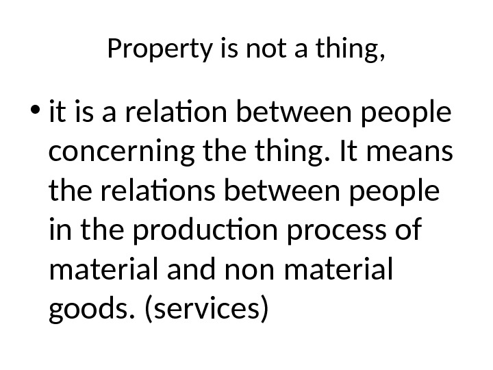 Property is not a thing,  • it is a relation between people concerning the thing.