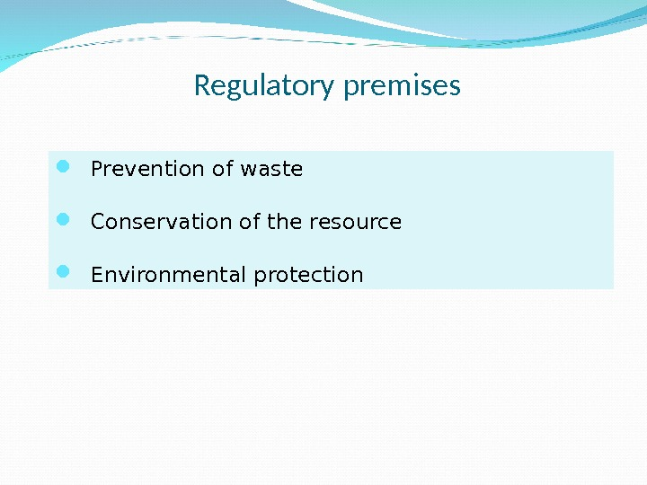 Prevention of waste Conservation of the resource Environmental protection Regulatory premises