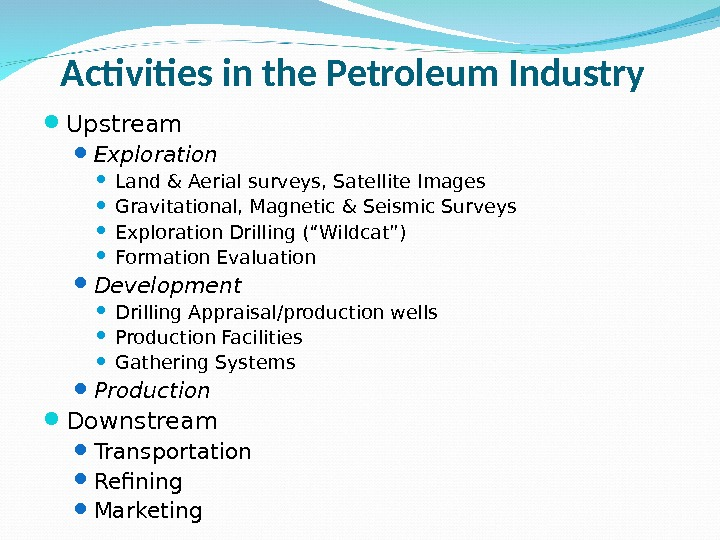 Activities in the Petroleum Industry  Upstream Exploration Land & Aerial surveys, Satellite Images Gravitational, Magnetic