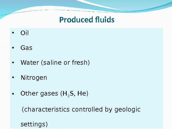 • Oil • Gas • Water (saline or fresh) • Nitrogen • Other gases (H