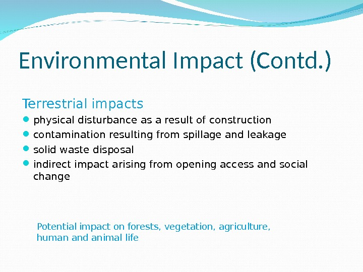 Environmental Impact (Contd. ) Terrestrial impacts physical disturbance as a result of construction contamination resulting from