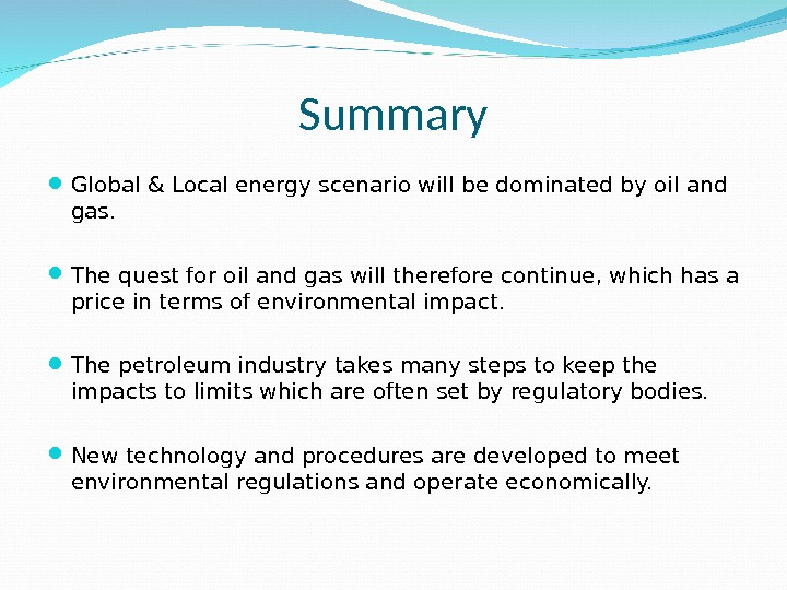 Summary Global & Local energy scenario will be dominated by oil and gas. The quest for