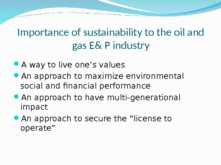 Importance of sustainability to the oil and gas E& P industry A way to live one's