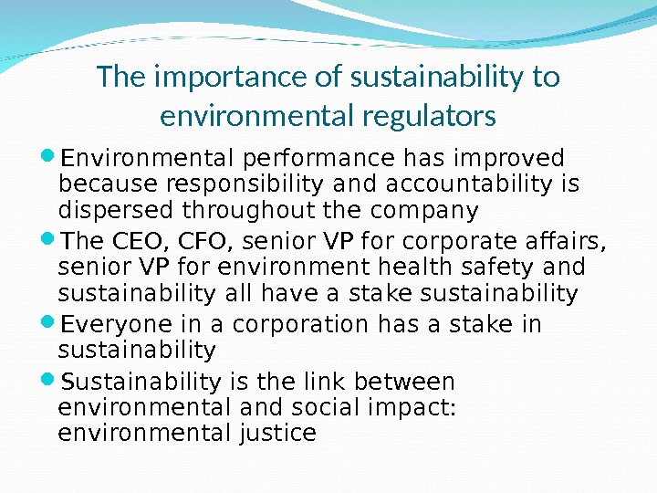 The importance of sustainability to environmental regulators Environmental performance has improved because responsibility and accountability is