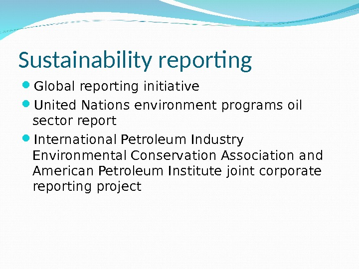 Sustainability reporting Global reporting initiative United Nations environment programs oil sector report International Petroleum Industry Environmental