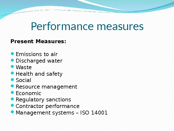 Performance measures Present Measures:  Emissions to air Discharged water Waste Health and safety Social Resource