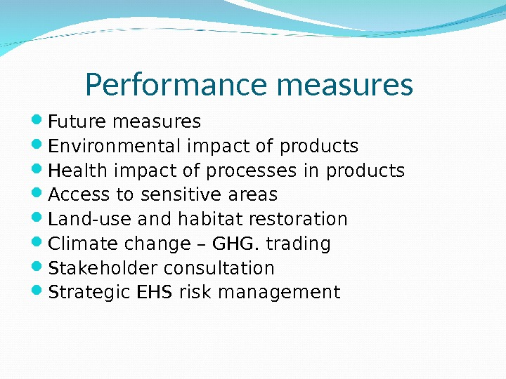 Performance measures  Future measures Environmental impact of products Health impact of processes in products Access