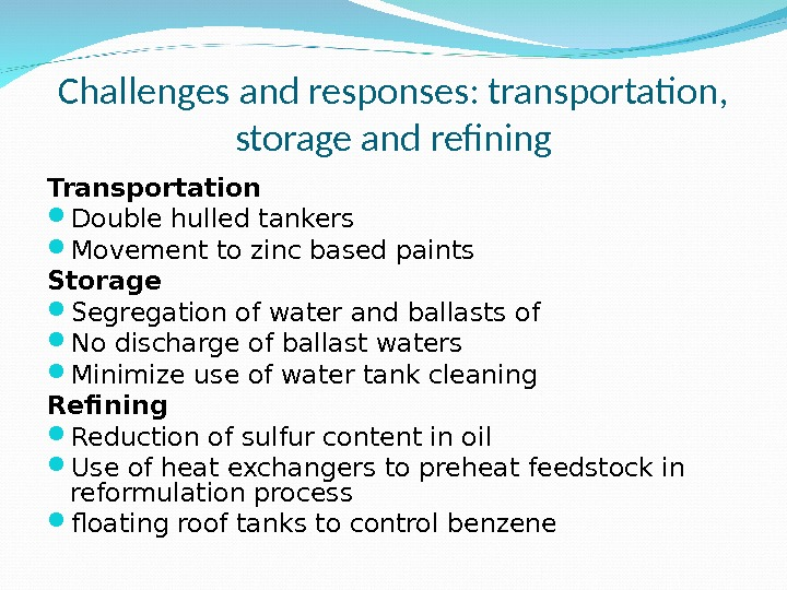 Challenges and responses: transportation,  storage and refining Transportation Double hulled tankers Movement to zinc based