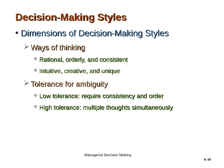 6– 34 Decision-Making Styles • Dimensions of Decision-Making Styles Ways of thinking Rational, orderly, and consistent