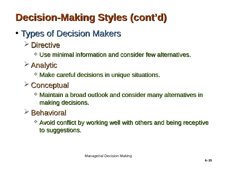 6– 35 Decision-Making Styles (cont'd) • Types of Decision Makers Directive Use minimal information and consider