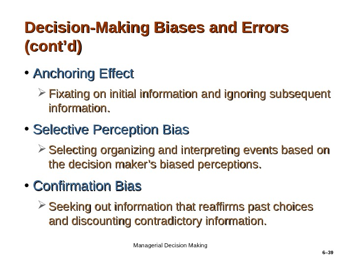 6– 39 Decision-Making Biases and Errors (cont'd) • Anchoring Effect Fixating on initial information and ignoring