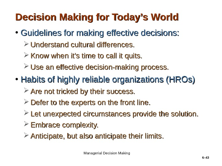 6– 43 Decision Making for Today's World • Guidelines for making effective decisions:  Understand cultural