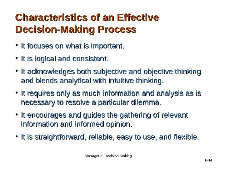 6– 44 Characteristics of an Effective Decision-Making Process • It focuses on what is important.