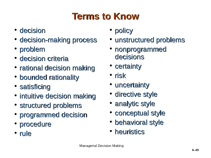 6– 45 Terms to Know • decision-making process • problem • decision criteria • rational decision