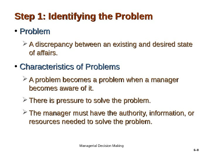 6– 8 Step 1: Identifying the Problem • Problem A discrepancy between an existing and desired