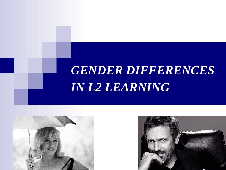GENDER DIFFERENCES IN L 2 LEARNING