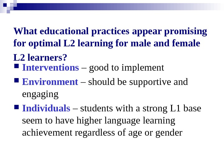 What educational practices appear promising for optimal L 2 learning for male and female L 2