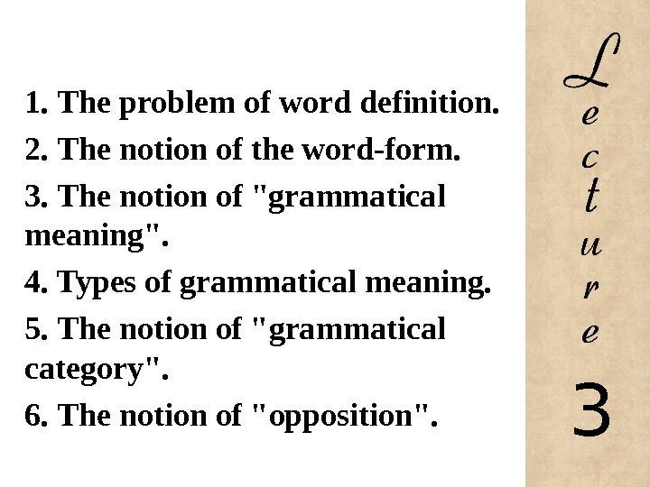 1.  The problem of word definition. 2.  The notion of the word-form. 3.