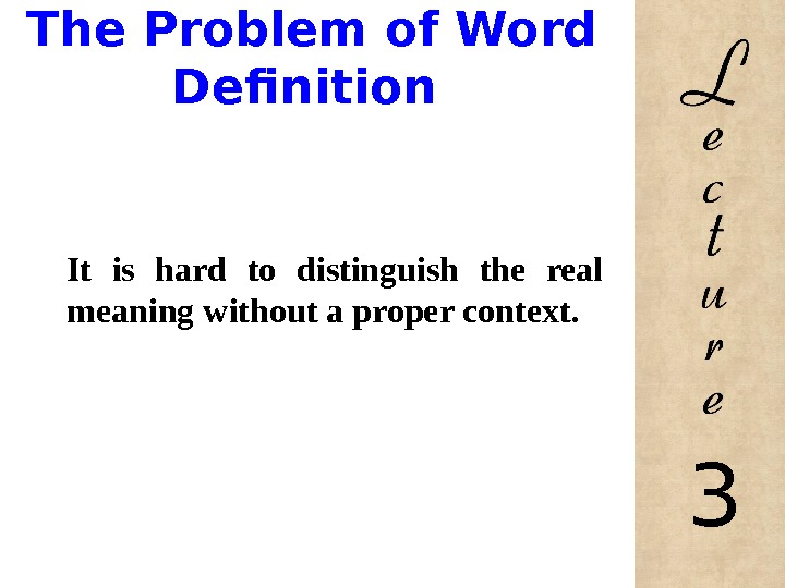 The Problem of Word Definition It is hard to distinguish the real meaning without a