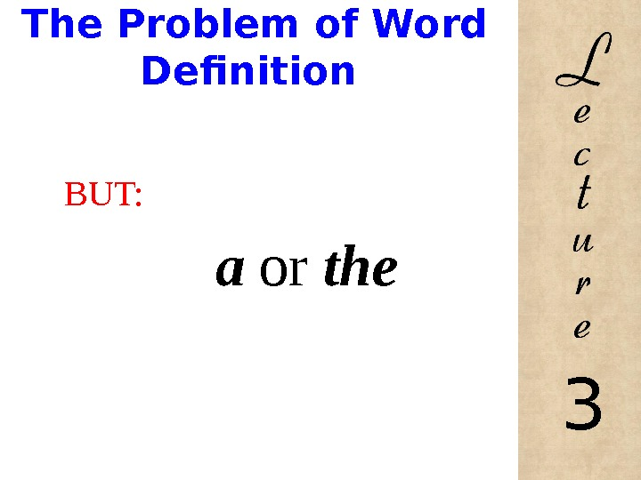 The Problem of Word Definition BUT:     a  or the 3