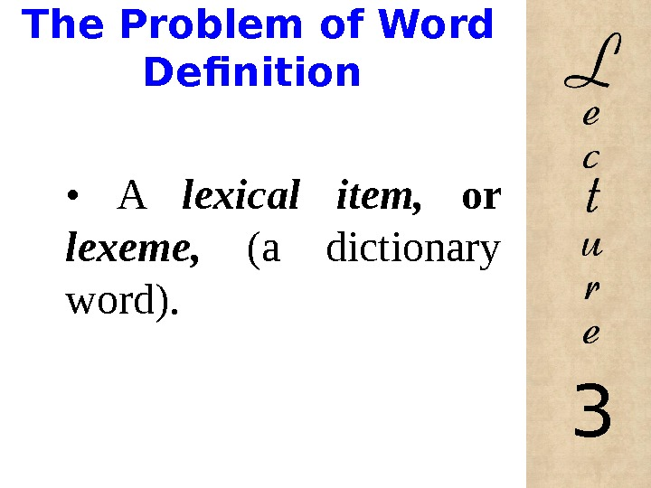 The Problem of Word Definition •  A lexical item,  or lexeme,  (a
