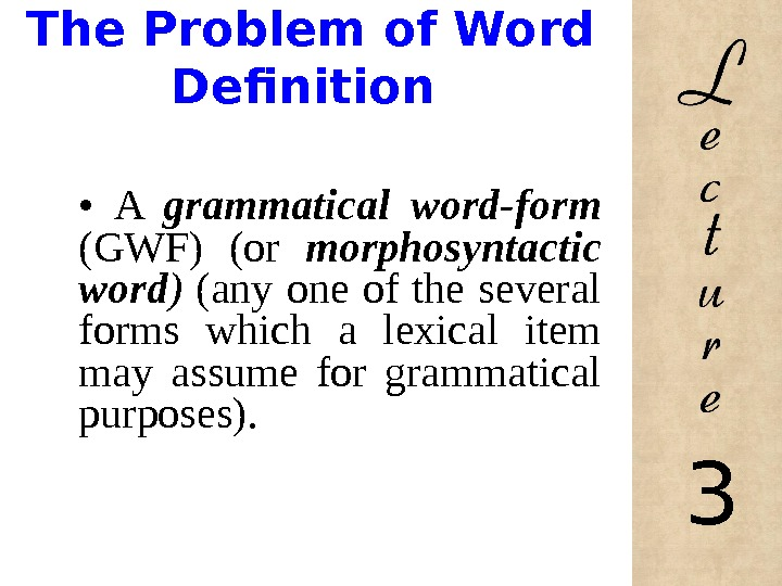 The Problem of Word Definition •  A grammatical word-form (GWF) (or morphosyntactic word )