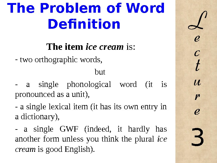 The Problem of Word Definition The item ice cream  is: -  two orthographic