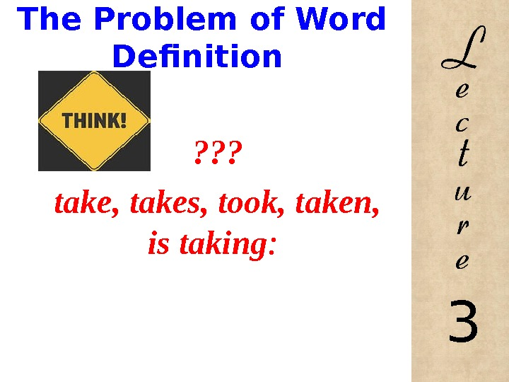 The Problem of Word Definition ? ? ? take, takes, took, taken,  is taking