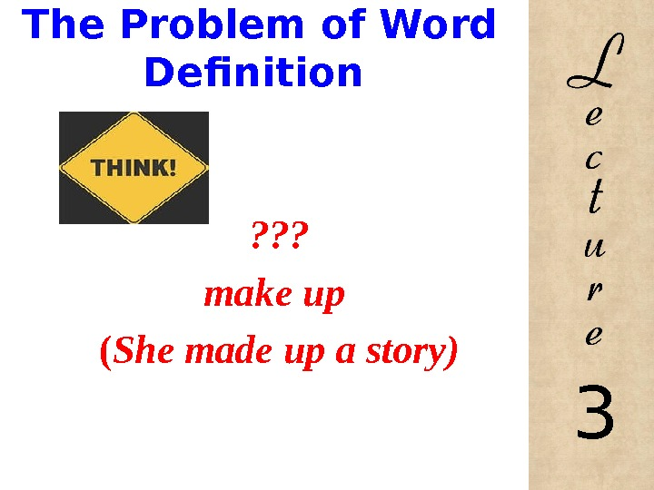 The Problem of Word Definition ? ? ? make up  ( She made up