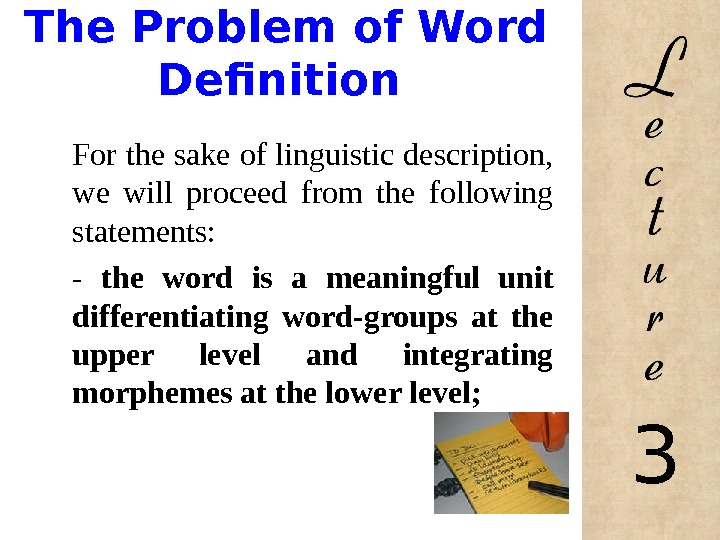 The Problem of Word Definition For the sake of linguistic description,  we will proceed