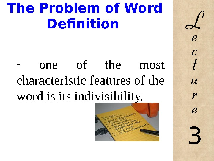 The Problem of Word Definition -  one of the most characteristic features of the